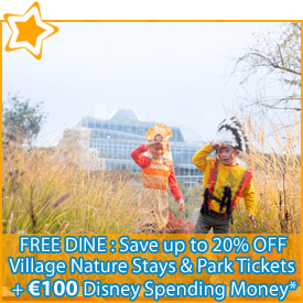 FREE Dine : Save up to 20% OFF Village Nature Stays & Park Tickets + €100 Disney Spending Money
